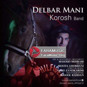 دانلود آهنگ جدید کورش باند به نام دلبر منی Download New Song By Korosh Band Called Delbare Mani