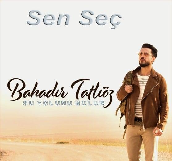 دانلود آهنگ Bahadır Tatlıöz به نام Sen Seç