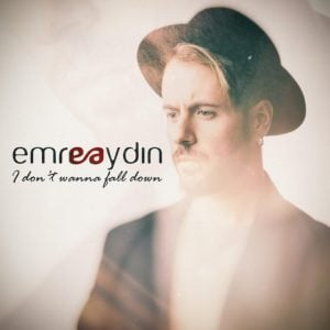 Download New Music Emre Aydın I Don`t Wanna Fall Down