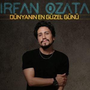Download New Music Irfan Ozata Dunyanın En Guzel Gunu