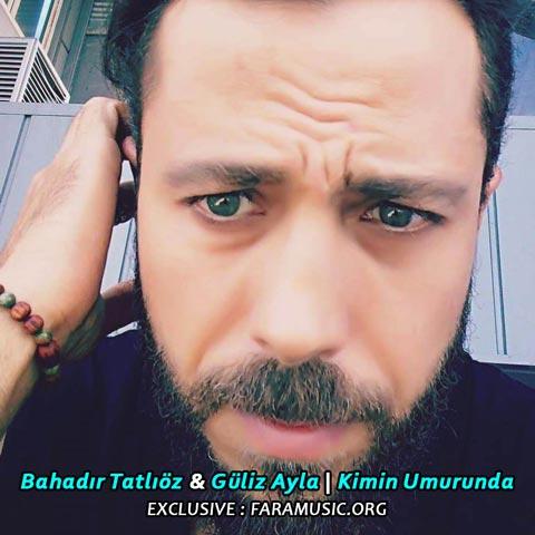 Download New Music Bahadır Tatlıöz Güliz Ayla Kimin Umurunda