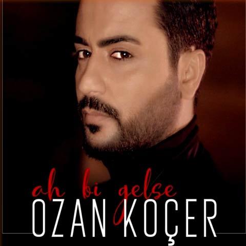 Download New Music Ozan Kocer Ah Bi Gelse