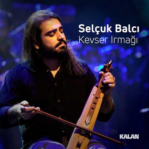دانلود آهنگ ترکی Selcuk Balcı به نام Kevser Irmagı