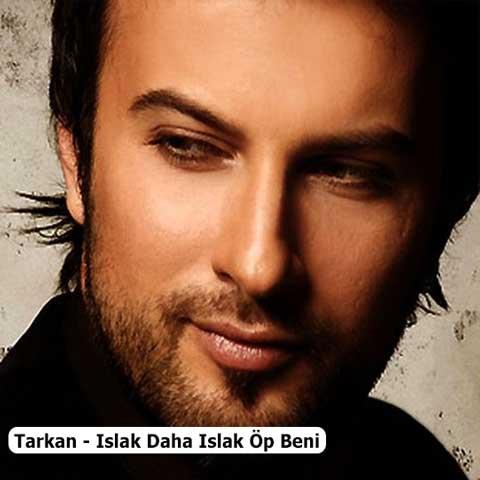 دانلود آهنگ ترکی Tarkan به نام Islak Daha Islak Öp Beni