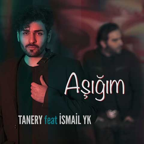 دانلود آهنگ ترکی Tanery و Ismail YK به نام Asıgım