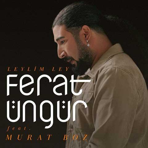 دانلود آهنگ ترکی Ferat Ungur & Murat Boz به نام Leylim Ley