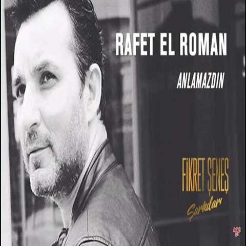دانلود آهنگ ترکی Rafet El Roman به نام Anlamazdin
