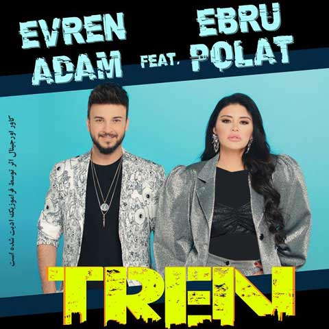 دانلود آهنگ ترکی Evren Adam به نام Tren
