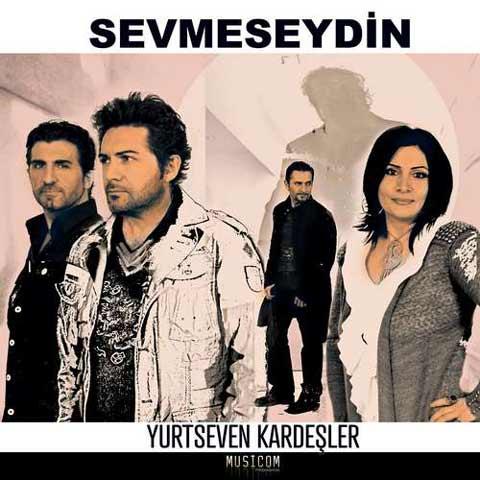 دانلود آهنگ ترکی Yurtseven Kardesler به نام Sevmeseydin