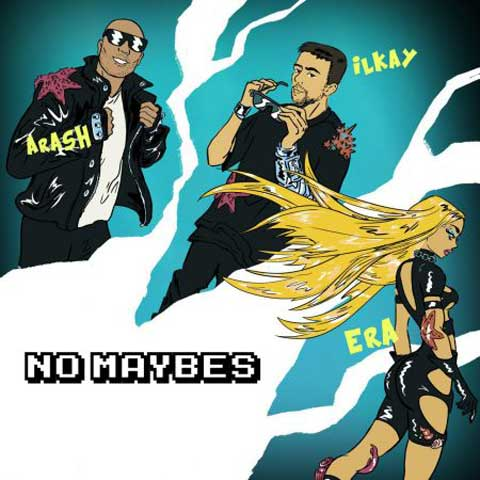 Arash No Maybes (Ft Ilkay Sencan & Era Istrefi)