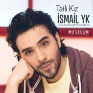 دانلود آهنگ ترکی Ismail YK به نام Tatli Kiz